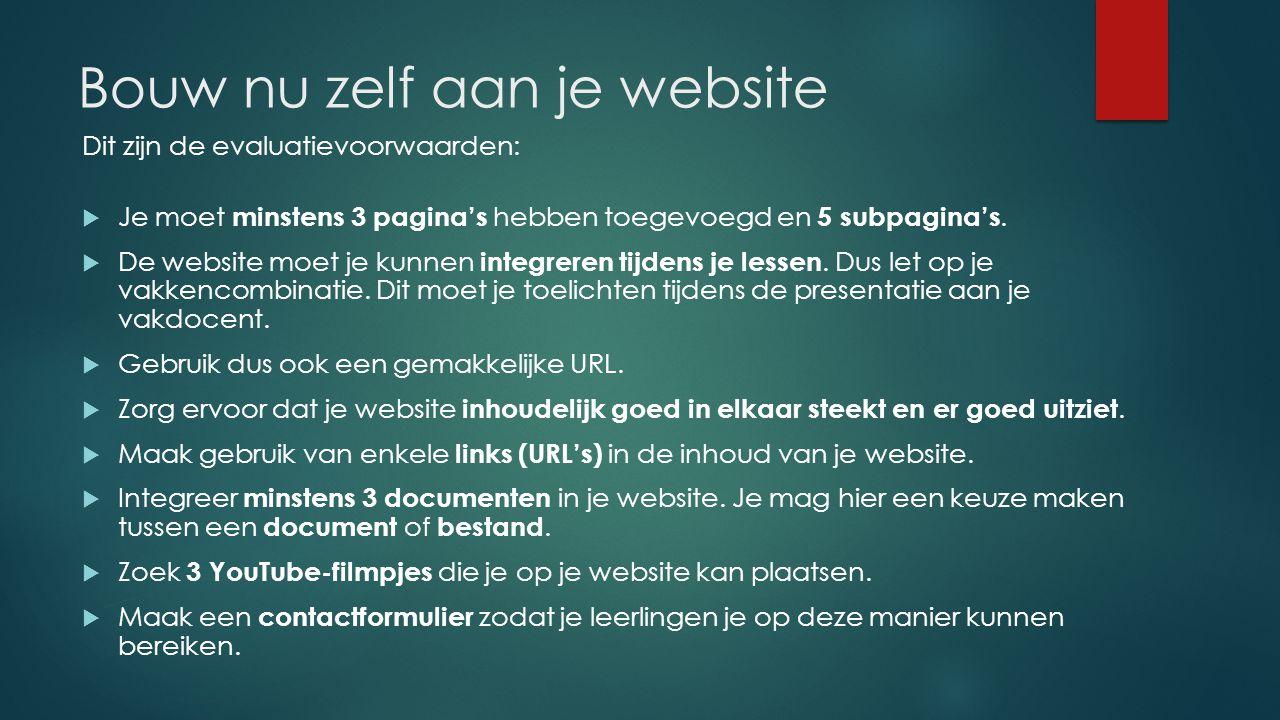 Bouw nu zelf aan je website Dit zijn de evaluatievoorwaarden:  Je moet minstens 3 pagina's hebben toegevoegd en 5 subpagina's.  De website moet je k