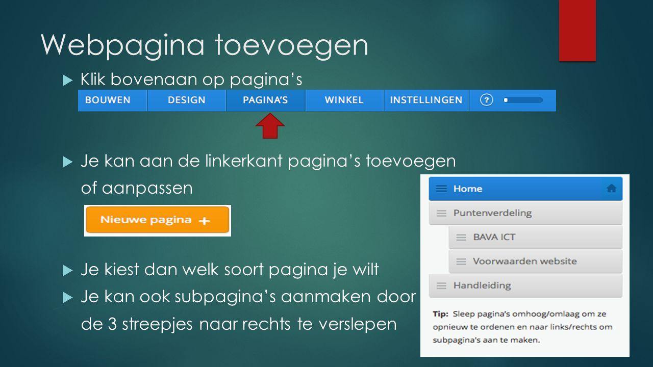 Webpagina toevoegen  Klik bovenaan op pagina's  Je kan aan de linkerkant pagina's toevoegen of aanpassen  Je kiest dan welk soort pagina je wilt 