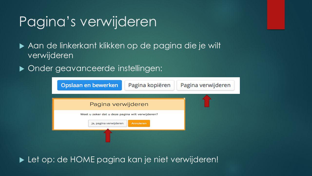 Pagina's verwijderen  Aan de linkerkant klikken op de pagina die je wilt verwijderen  Onder geavanceerde instellingen:  Let op: de HOME pagina kan