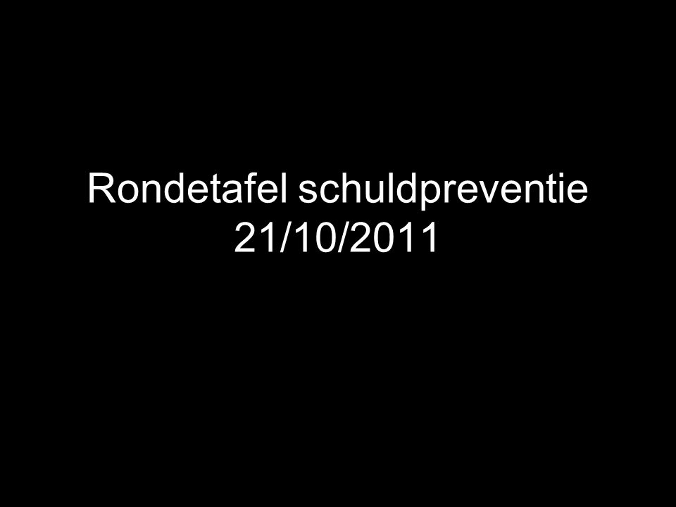 Rondetafel schuldpreventie 21/10/2011