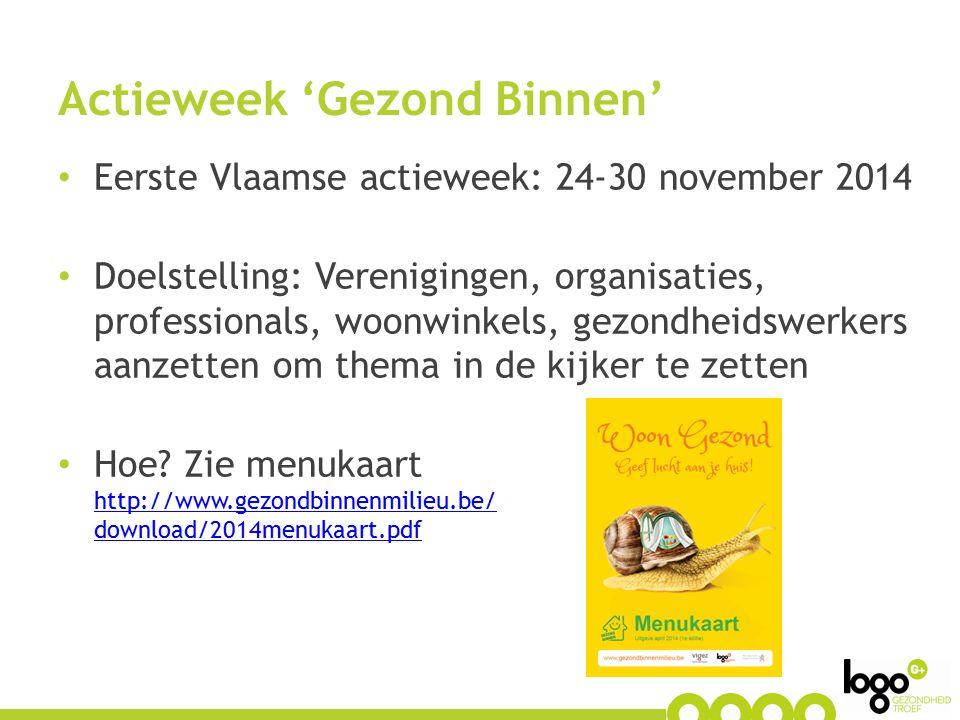 Actieweek 'Gezond Binnen' Eerste Vlaamse actieweek: 24-30 november 2014 Doelstelling: Verenigingen, organisaties, professionals, woonwinkels, gezondhe