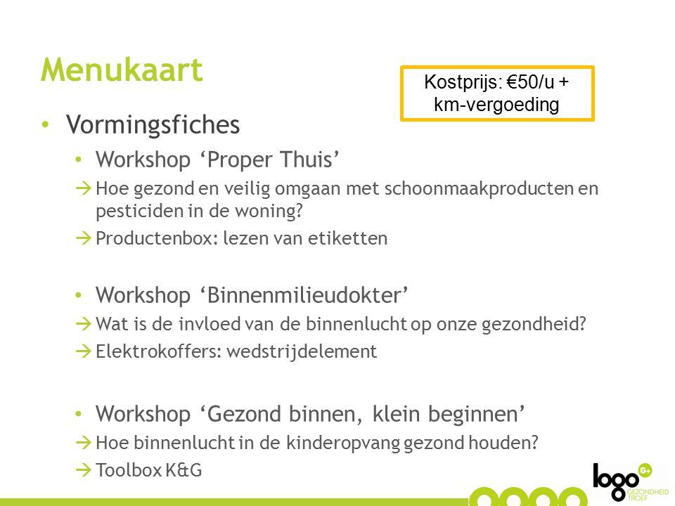 Menukaart Vormingsfiches Workshop 'Proper Thuis'  Hoe gezond en veilig omgaan met schoonmaakproducten en pesticiden in de woning?  Productenbox: lez