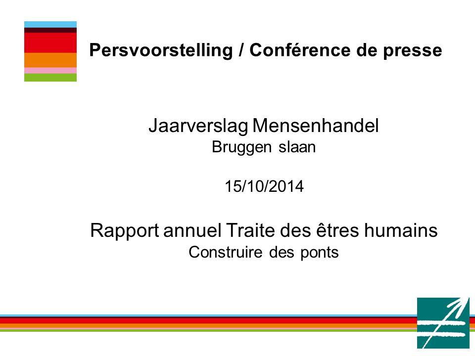 Persvoorstelling / Conférence de presse Jaarverslag Mensenhandel Bruggen slaan 15/10/2014 Rapport annuel Traite des êtres humains Construire des ponts