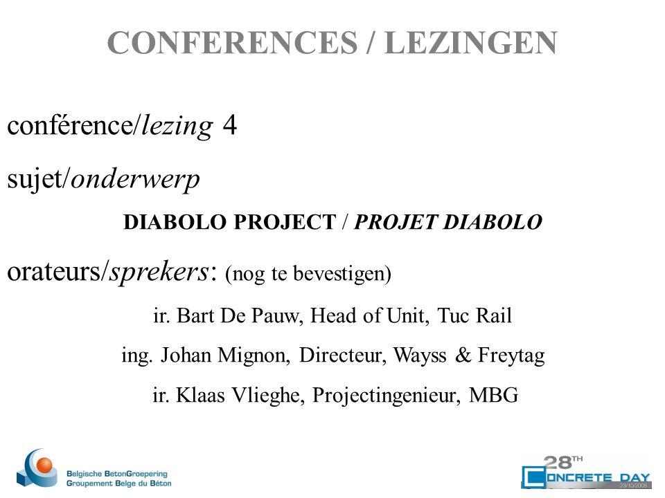 conférence/lezing 4 sujet/onderwerp DIABOLO PROJECT / PROJET DIABOLO orateurs/sprekers: (nog te bevestigen) ir. Bart De Pauw, Head of Unit, Tuc Rail i