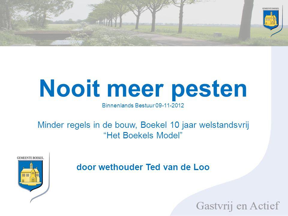 Nooit meer pesten Binnenlands Bestuur 09-11-2012 Minder regels in de bouw, Boekel 10 jaar welstandsvrij Het Boekels Model door wethouder Ted van de Loo
