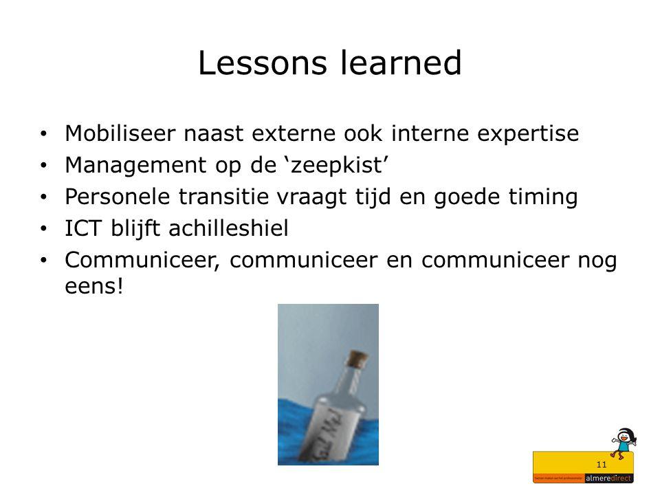 11 Lessons learned Mobiliseer naast externe ook interne expertise Management op de 'zeepkist' Personele transitie vraagt tijd en goede timing ICT blij