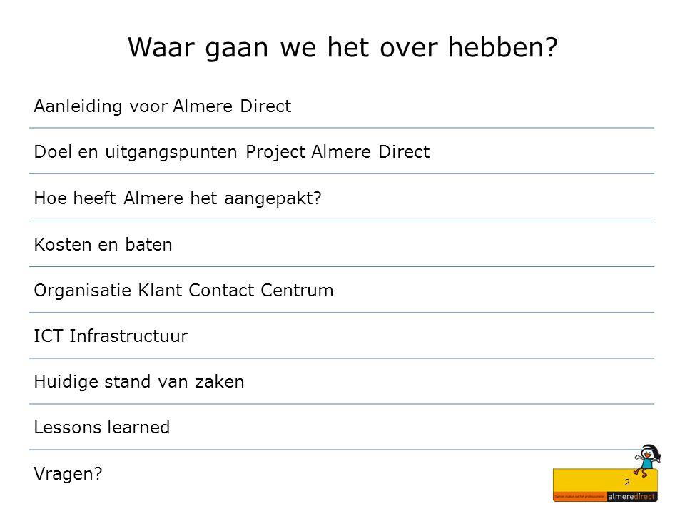 2 Waar gaan we het over hebben? Aanleiding voor Almere Direct Doel en uitgangspunten Project Almere Direct Hoe heeft Almere het aangepakt? Kosten en b