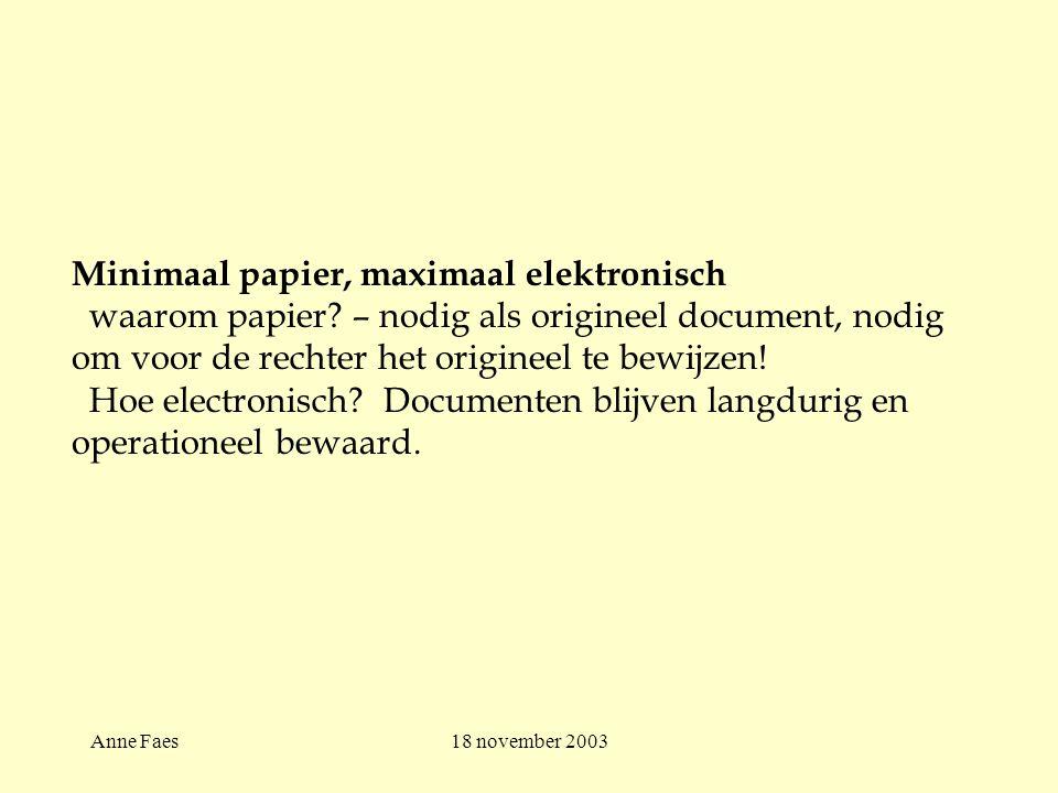 Anne Faes18 november 2003 Minimaal papier, maximaal elektronisch waarom papier.