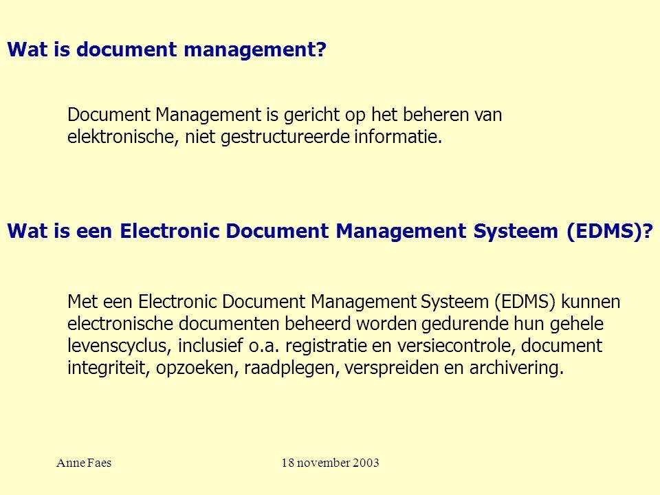 Anne Faes18 november 2003 Een efficiënt document managementsysteem: Registreren / toekennen van kenmerken Autorisaties, rechten toekennen Zoeken Check-in & check-out.