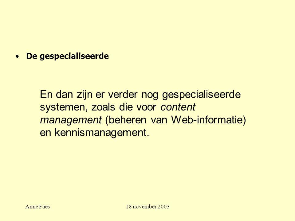 Anne Faes18 november 2003 De gespecialiseerde En dan zijn er verder nog gespecialiseerde systemen, zoals die voor content management (beheren van Web-informatie) en kennismanagement.