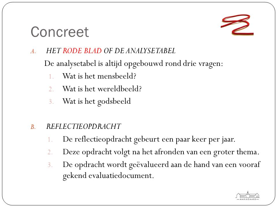 Concreet A. HET RODE BLAD OF DE ANALYSETABEL De analysetabel is altijd opgebouwd rond drie vragen: 1. Wat is het mensbeeld? 2. Wat is het wereldbeeld?