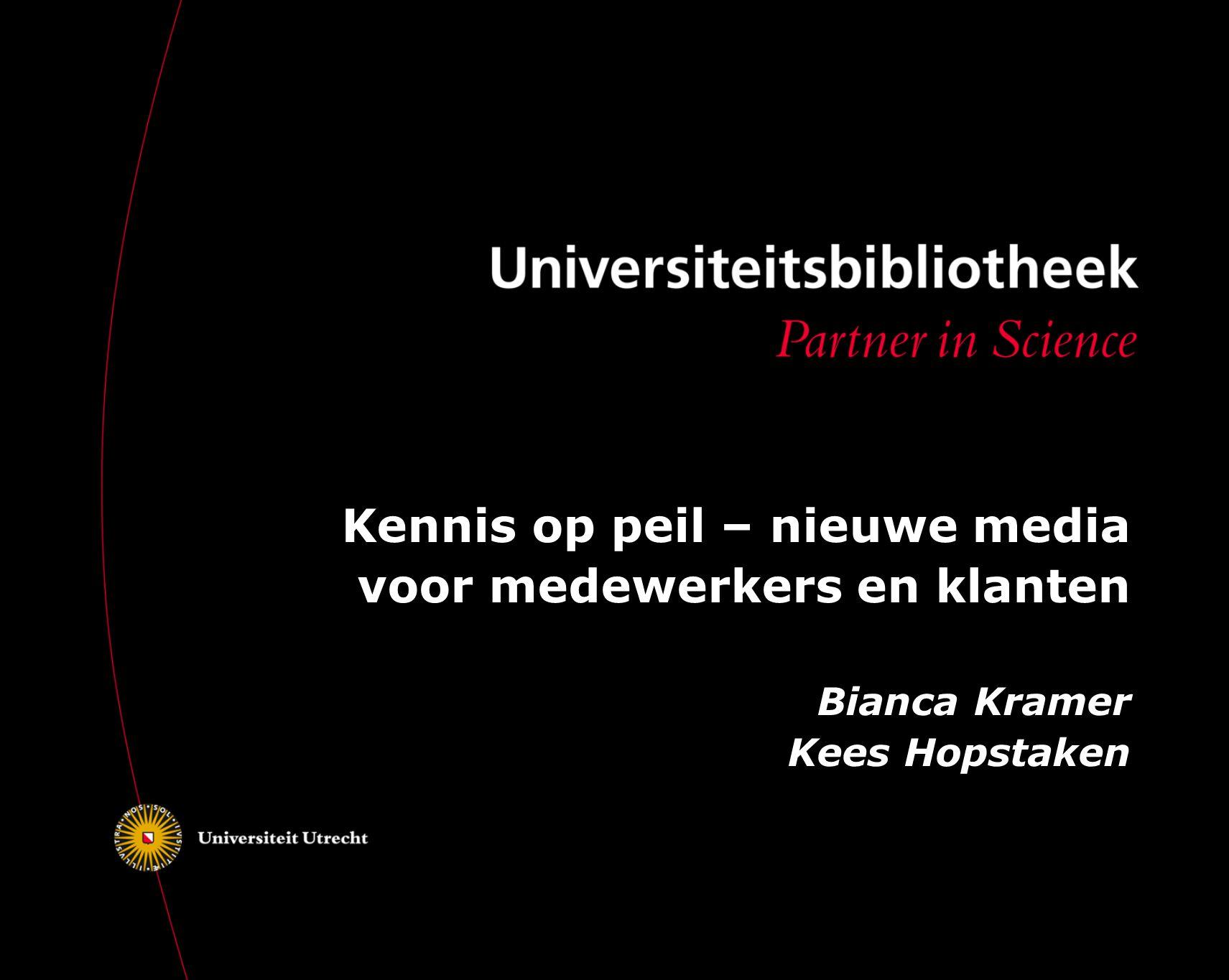 Kennis op peil – nieuwe media voor medewerkers en klanten Bianca Kramer Kees Hopstaken
