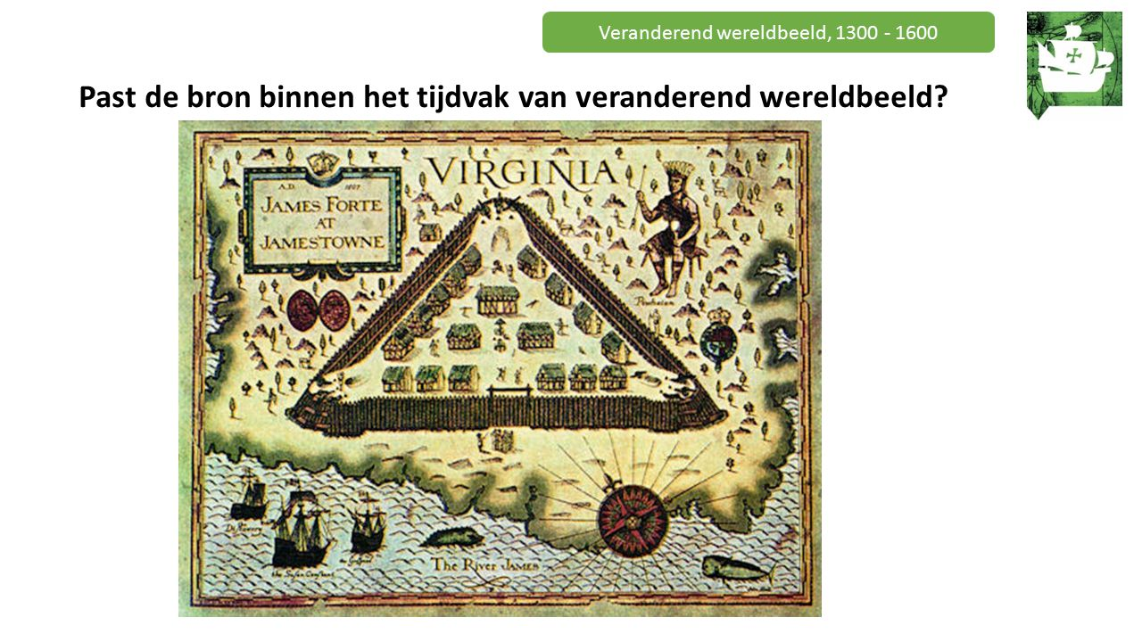 Veranderend wereldbeeld, 1300 - 1600 Past de bron binnen het tijdvak van veranderend wereldbeeld?