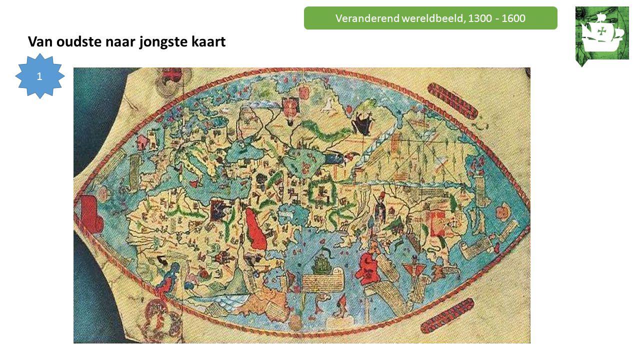 Veranderend wereldbeeld, 1300 - 1600 Van oudste naar jongste kaart 1