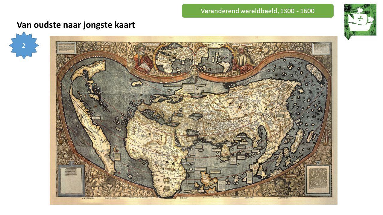 Veranderend wereldbeeld, 1300 - 1600 Van oudste naar jongste kaart 2
