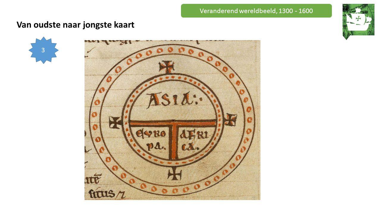 Veranderend wereldbeeld, 1300 - 1600 Van oudste naar jongste kaart 3