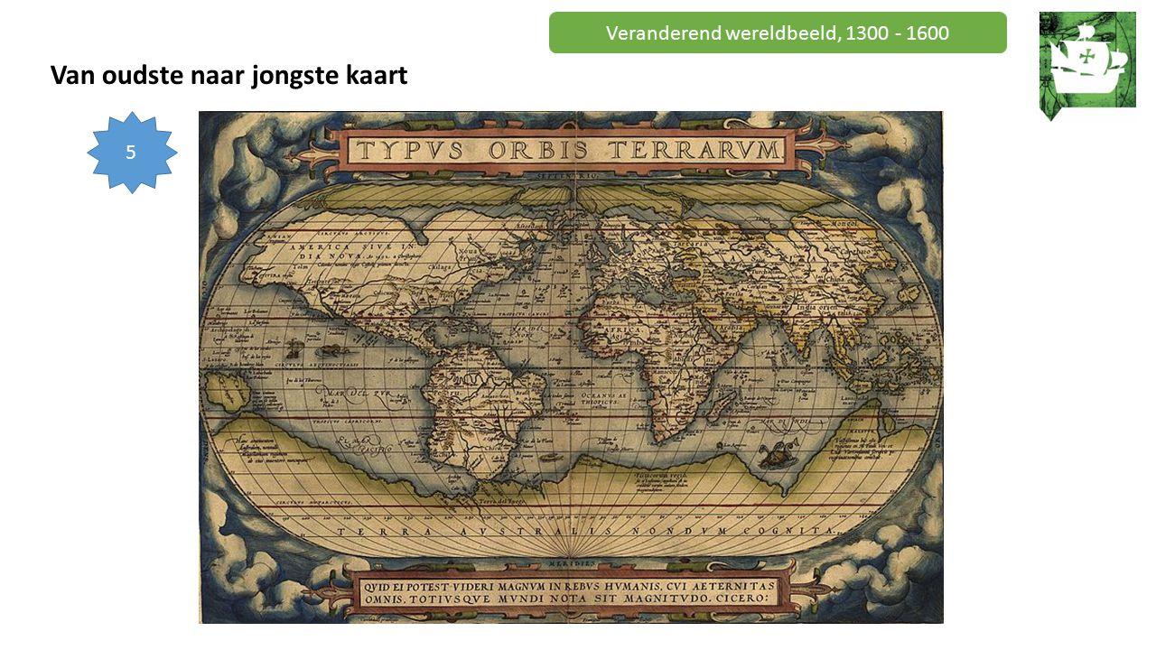 Veranderend wereldbeeld, 1300 - 1600 Van oudste naar jongste kaart 5