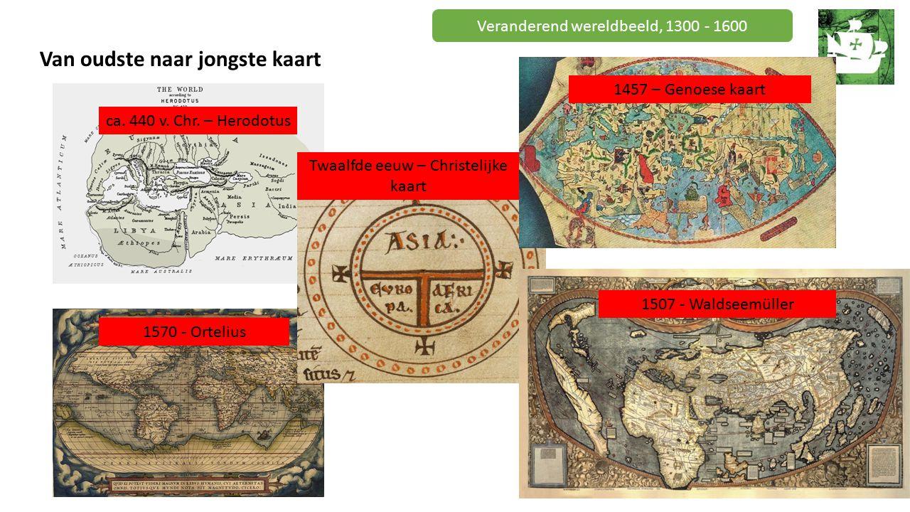 Veranderend wereldbeeld, 1300 - 1600 Van oudste naar jongste kaart ca.