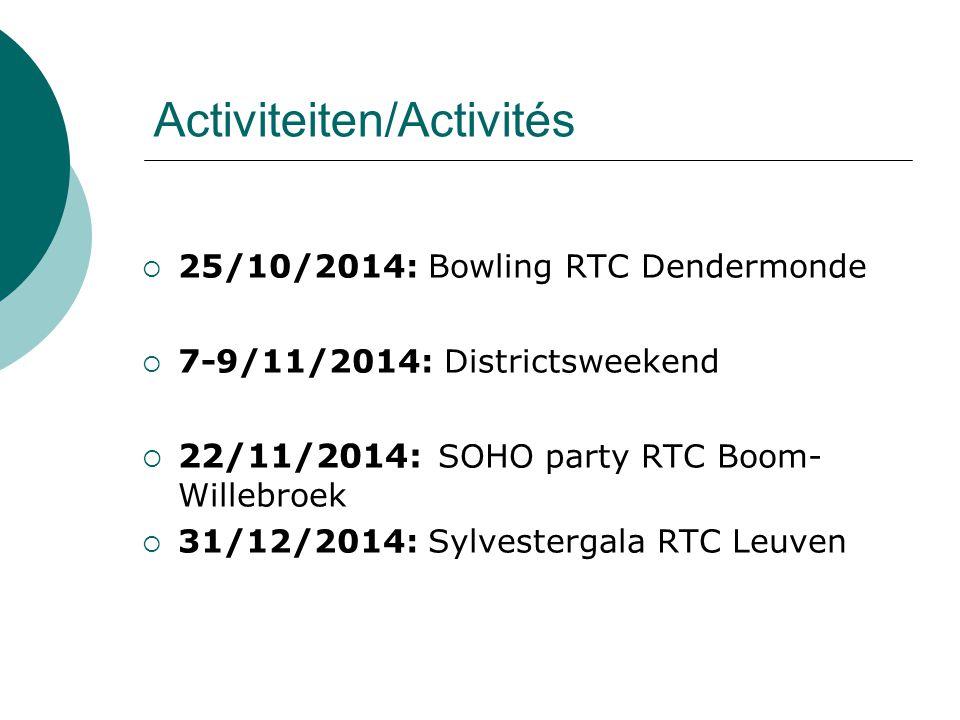 Activiteiten/Activités  25/10/2014: Bowling RTC Dendermonde  7-9/11/2014: Districtsweekend  22/11/2014: SOHO party RTC Boom- Willebroek  31/12/2014: Sylvestergala RTC Leuven