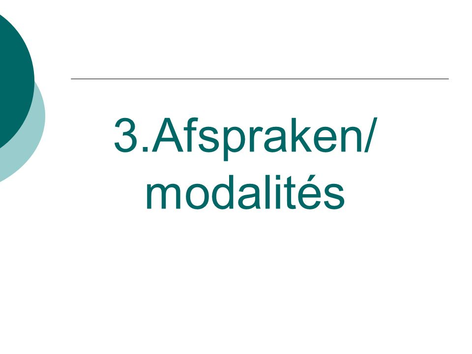 3.Afspraken/ modalités