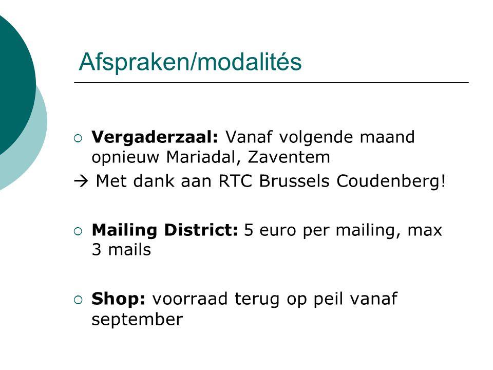 Afspraken/modalités  Vergaderzaal: Vanaf volgende maand opnieuw Mariadal, Zaventem  Met dank aan RTC Brussels Coudenberg.