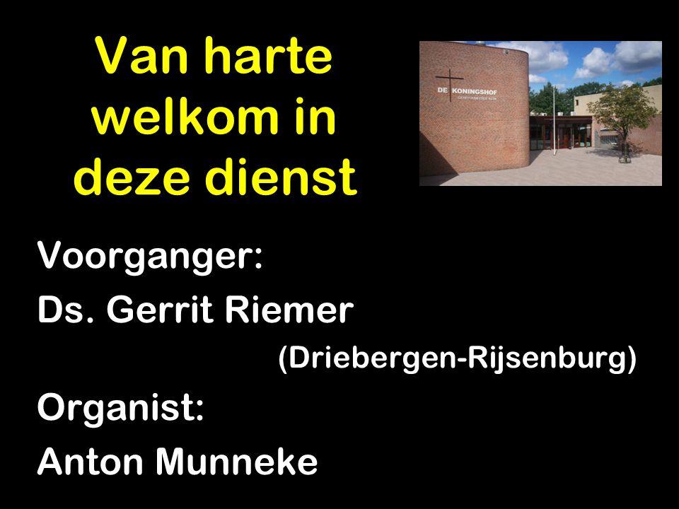 Voorganger: Ds. Gerrit Riemer (Driebergen-Rijsenburg) Organist: Anton Munneke Van harte welkom in deze dienst