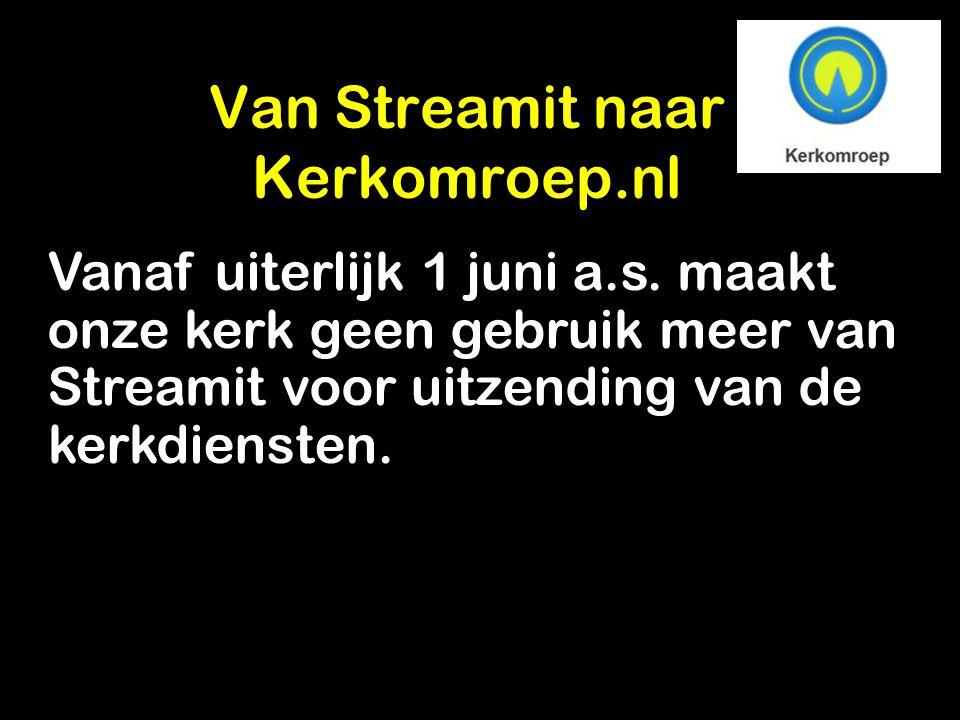 Van Streamit naar Kerkomroep.nl Vanaf uiterlijk 1 juni a.s. maakt onze kerk geen gebruik meer van Streamit voor uitzending van de kerkdiensten.