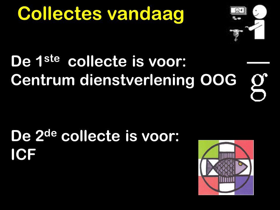 De 1 ste collecte is voor: Centrum dienstverlening OOG De 2 de collecte is voor: ICF Collectes vandaag