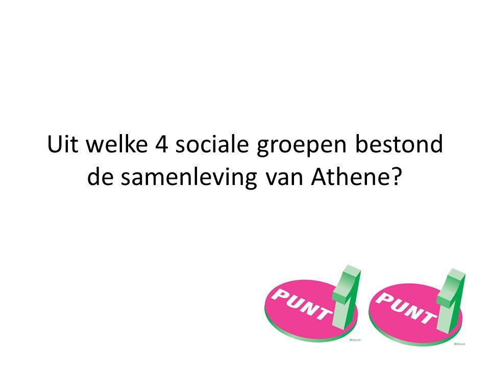 Uit welke 4 sociale groepen bestond de samenleving van Athene?
