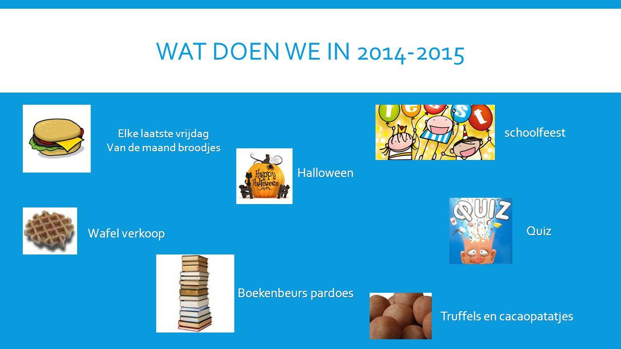 WAT DOEN WE IN 2014-2015 Elke laatste vrijdag Van de maand broodjes Halloween schoolfeest Quiz Wafel verkoop Boekenbeurs pardoes Truffels en cacaopata