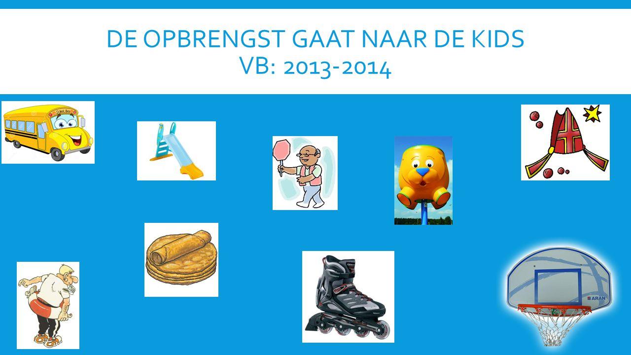 DE OPBRENGST GAAT NAAR DE KIDS VB: 2013-2014
