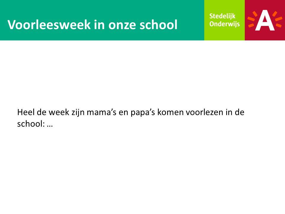 Heel de week zijn mama's en papa's komen voorlezen in de school: … Voorleesweek in onze school