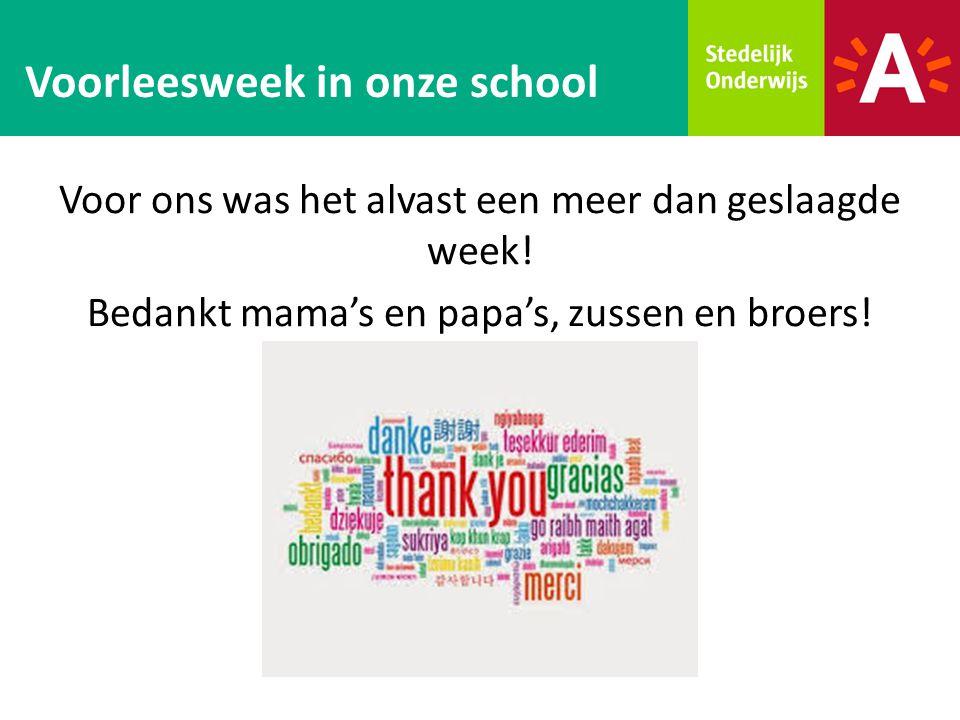 Voor ons was het alvast een meer dan geslaagde week! Bedankt mama's en papa's, zussen en broers! Voorleesweek in onze school