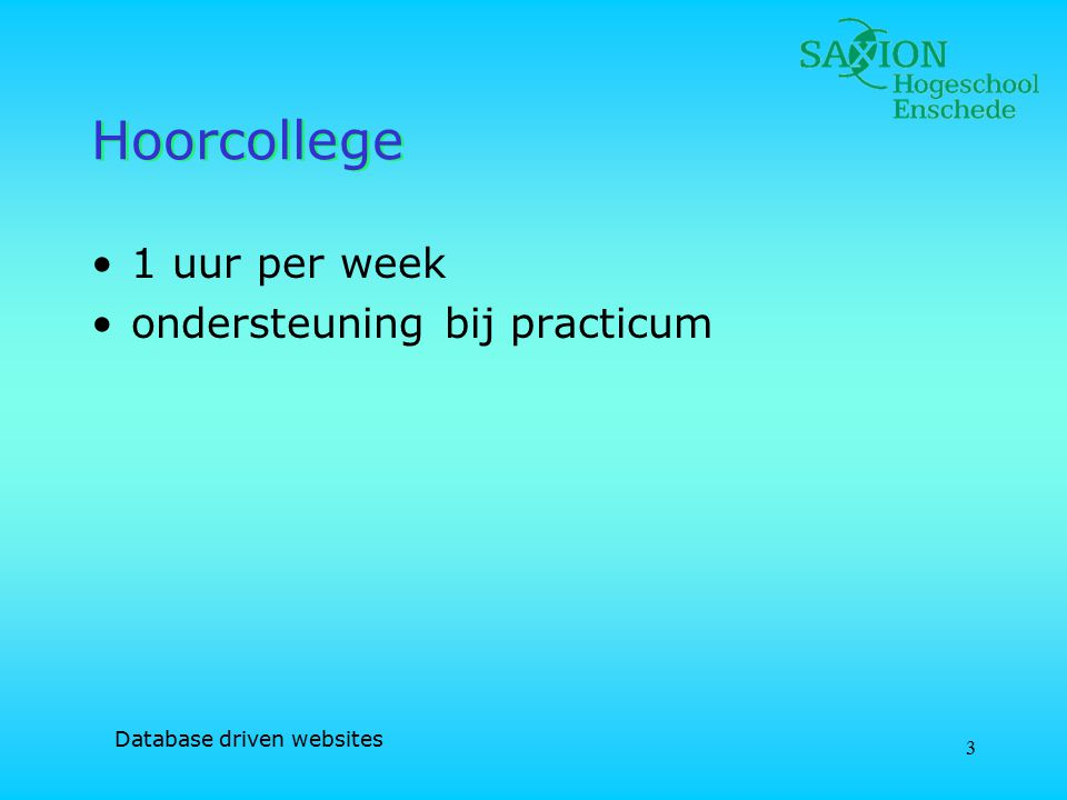 Database driven websites 3 Hoorcollege 1 uur per week ondersteuning bij practicum