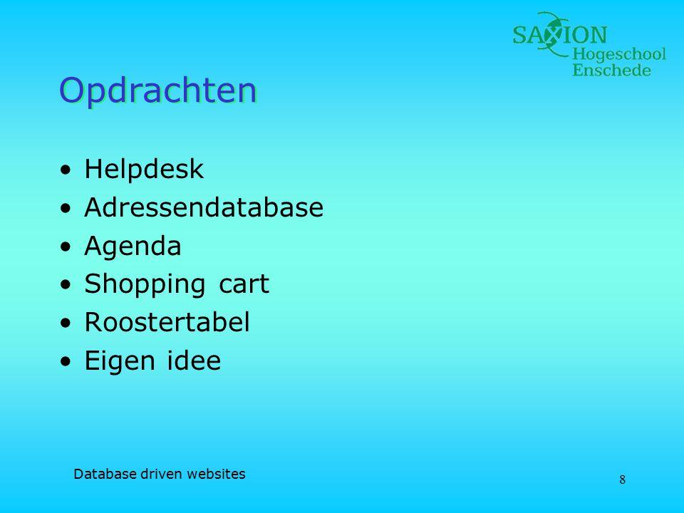 Database driven websites 9 Beoordeling Ontwerp database + Web-applicatie 1/3 Realisatie opdracht 1/3 Logboek & Verslag 1/3