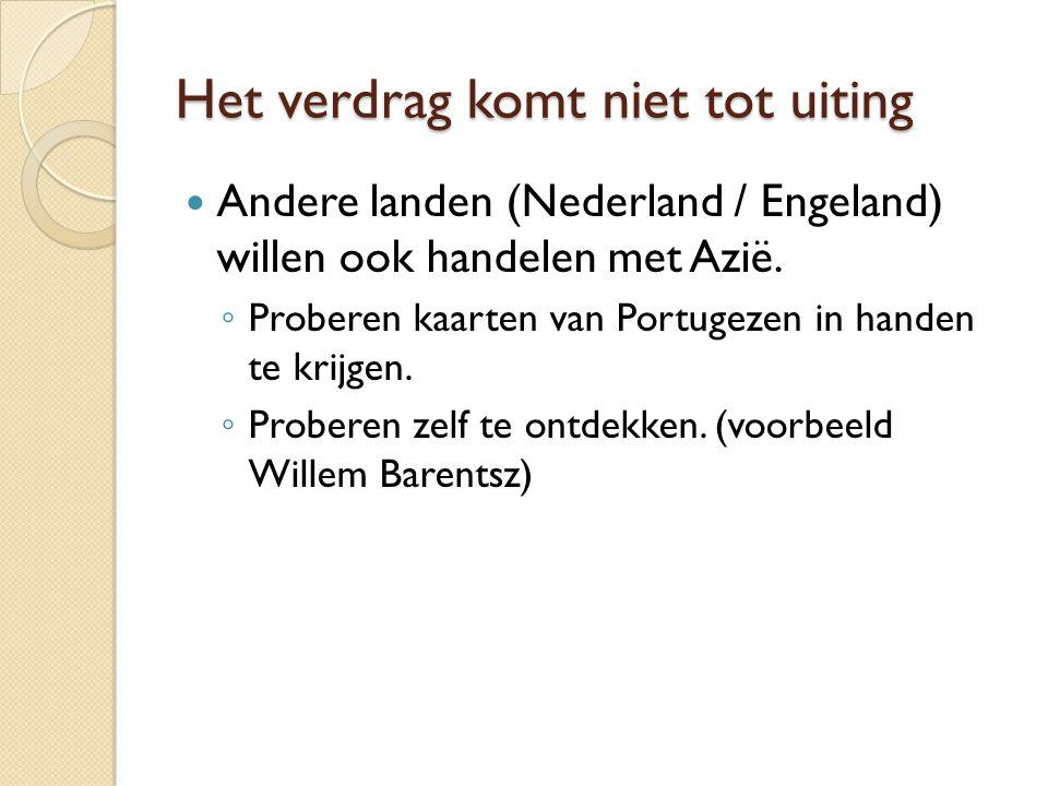 Het verdrag komt niet tot uiting Andere landen (Nederland / Engeland) willen ook handelen met Azië.