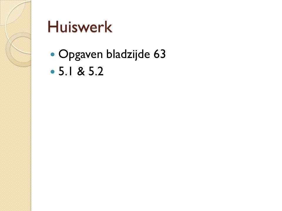 Huiswerk Opgaven bladzijde 63 5.1 & 5.2