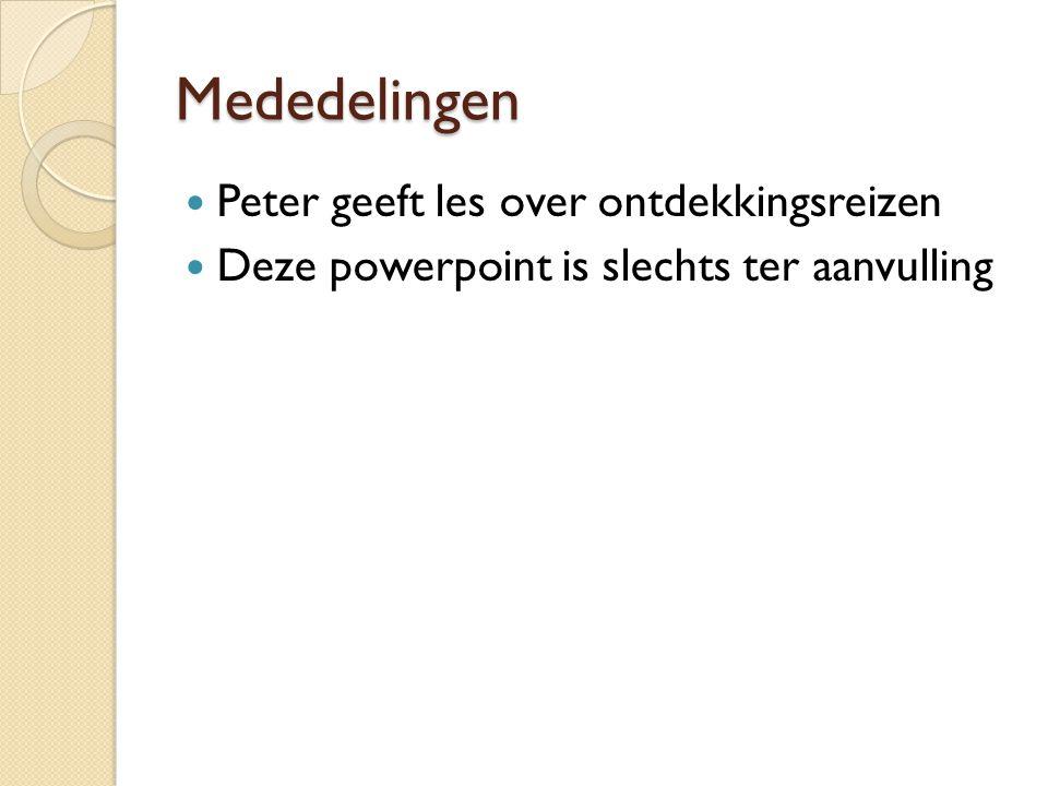 Mededelingen Peter geeft les over ontdekkingsreizen Deze powerpoint is slechts ter aanvulling