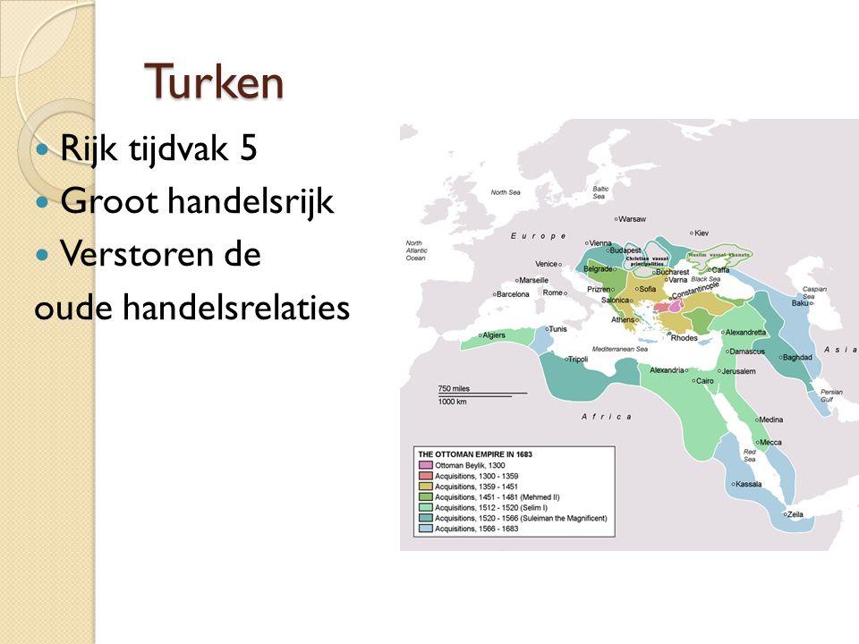 Turken Rijk tijdvak 5 Groot handelsrijk Verstoren de oude handelsrelaties
