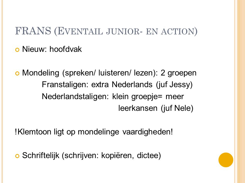 FRANS (E VENTAIL JUNIOR - EN ACTION ) Nieuw: hoofdvak Mondeling (spreken/ luisteren/ lezen): 2 groepen Franstaligen: extra Nederlands (juf Jessy) Nede
