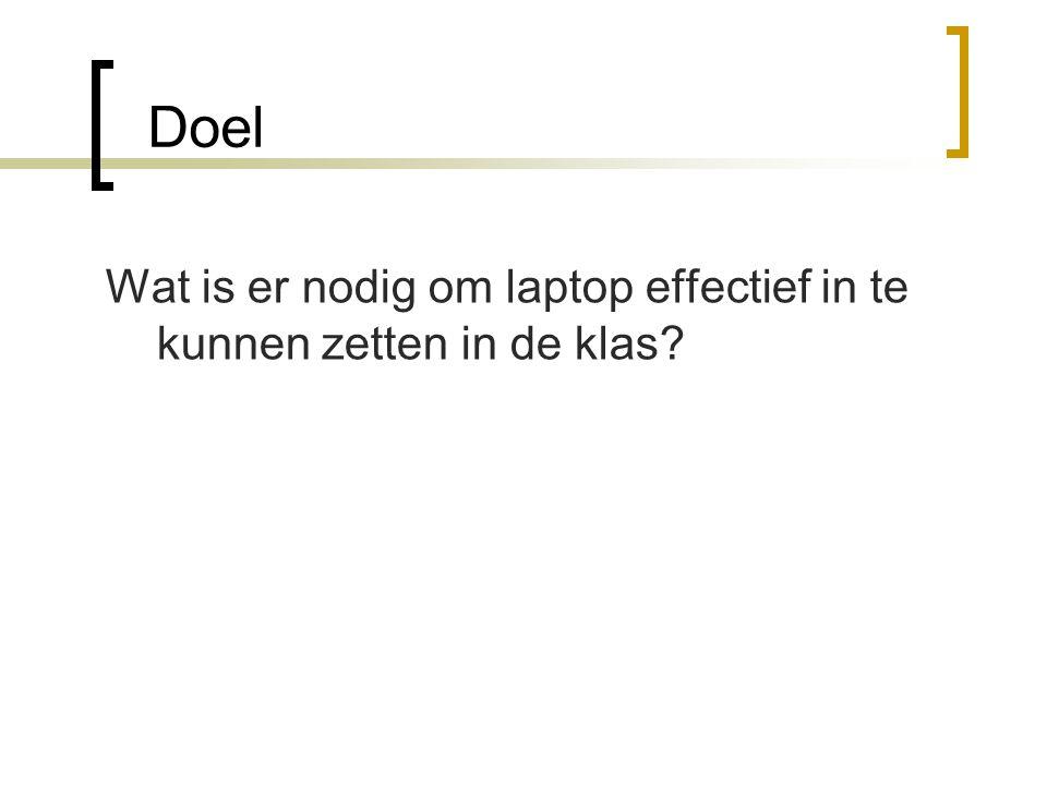 Doel Wat is er nodig om laptop effectief in te kunnen zetten in de klas