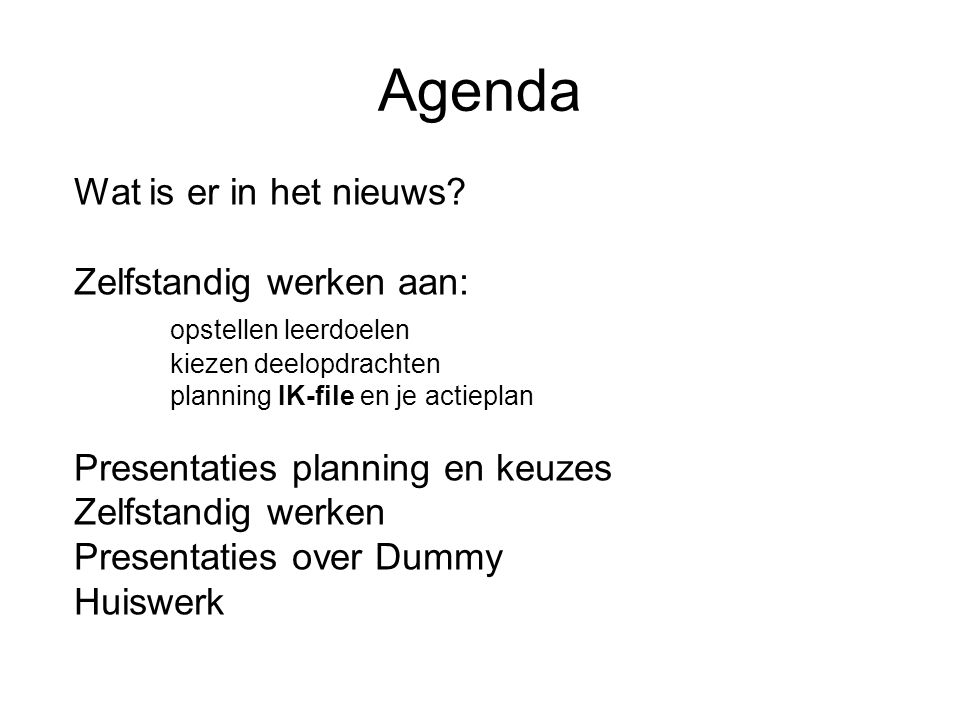 Agenda Wat is er in het nieuws? Zelfstandig werken aan: opstellen leerdoelen kiezen deelopdrachten planning IK-file en je actieplan Presentaties plann
