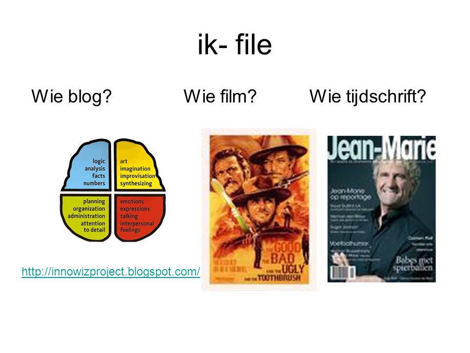 ik- file Wie blog? Wie film? Wie tijdschrift? http://innowizproject.blogspot.com/