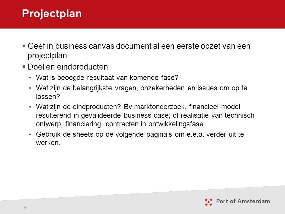 Projectplan 6  Geef in business canvas document al een eerste opzet van een projectplan.  Doel en eindproducten Wat is beoogde resultaat van komende