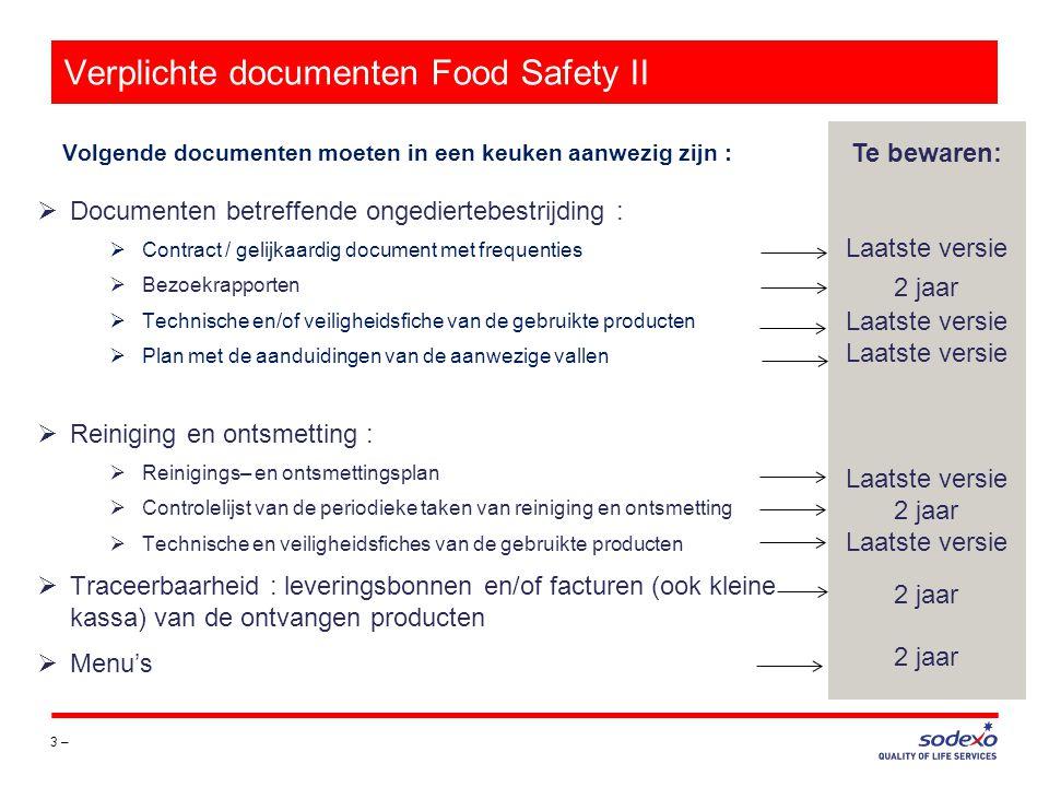 Verplichte documenten Food Safety III 4 – Volgende documenten moeten in een keuken aanwezig zijn : Te bewaren: Tot geldigheid van het attest - Laatste versie 2 jaar - 2 jaar  Medische attesten van het keukenpersoneel (klant & Sodexo), interims, CPS  Aanwezigheidslijst van de opleidingen ivm voedselveiligheid  Attesten van overeenstemming voor wegwerpmateriaal in contact met voedingsmiddelen  Controlerapporten en actieplannen :  Controles van Quality Partner : rapporten (of via Client Connection) en actieplannen van de audits, rodacs en bacteriologische analyses  Inspectie van het FAVV : rapport en actieplan (indien van toepassing)  Rapporten van het technisch onderhoud en van technische interventies van de toestellen