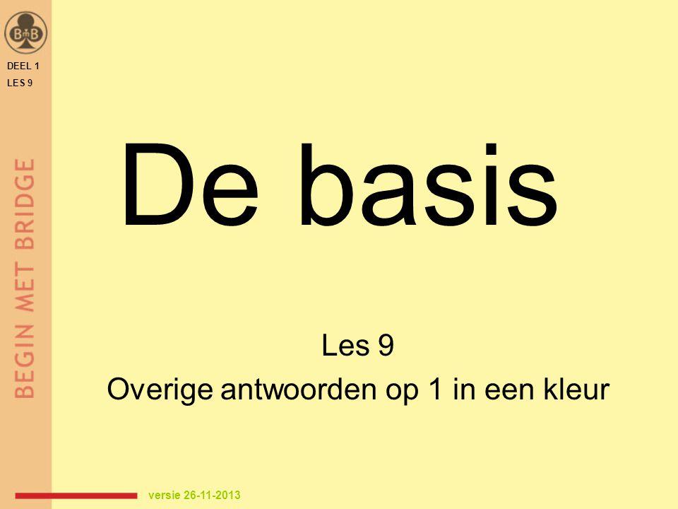 De basis Les 9 Overige antwoorden op 1 in een kleur DEEL 1 LES 9 versie 26-11-2013