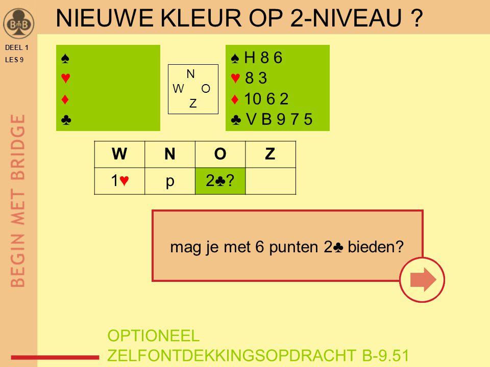 DEEL 1 LES 9 NIEUWE KLEUR OP 2-NIVEAU . WNOZ 1♥1♥p2♣.