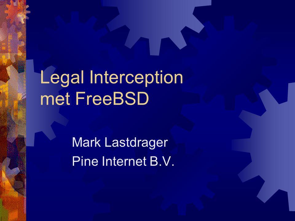 Legal Interception met FreeBSD Mark Lastdrager Pine Internet B.V.