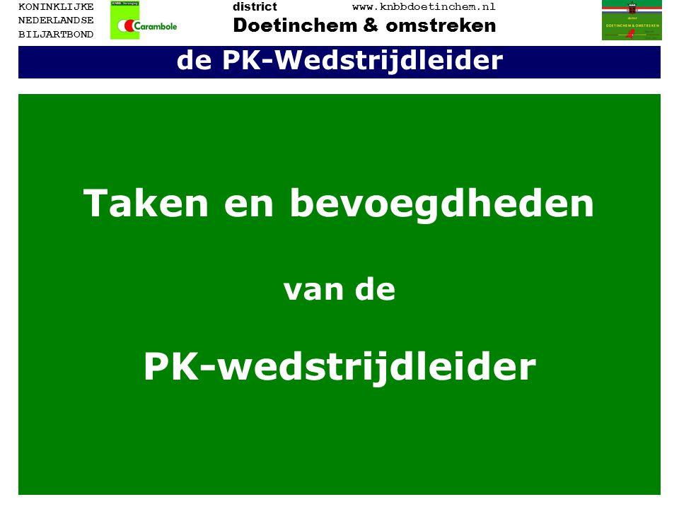 de PK-Wedstrijdleider Taken en bevoegdheden van de PK-wedstrijdleider Doetinchem & omstreken www.knbbdoetinchem.nl district KONINKLIJKE NEDERLANDSE BILJARTBOND