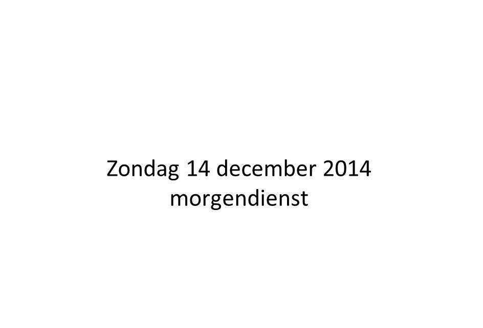 Zondag 14 december 2014 morgendienst